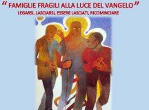 """""""Famiglie fragili alla luce del Vangelo – legarsi, lasciarsi, essere lasciati, ricominciare"""""""